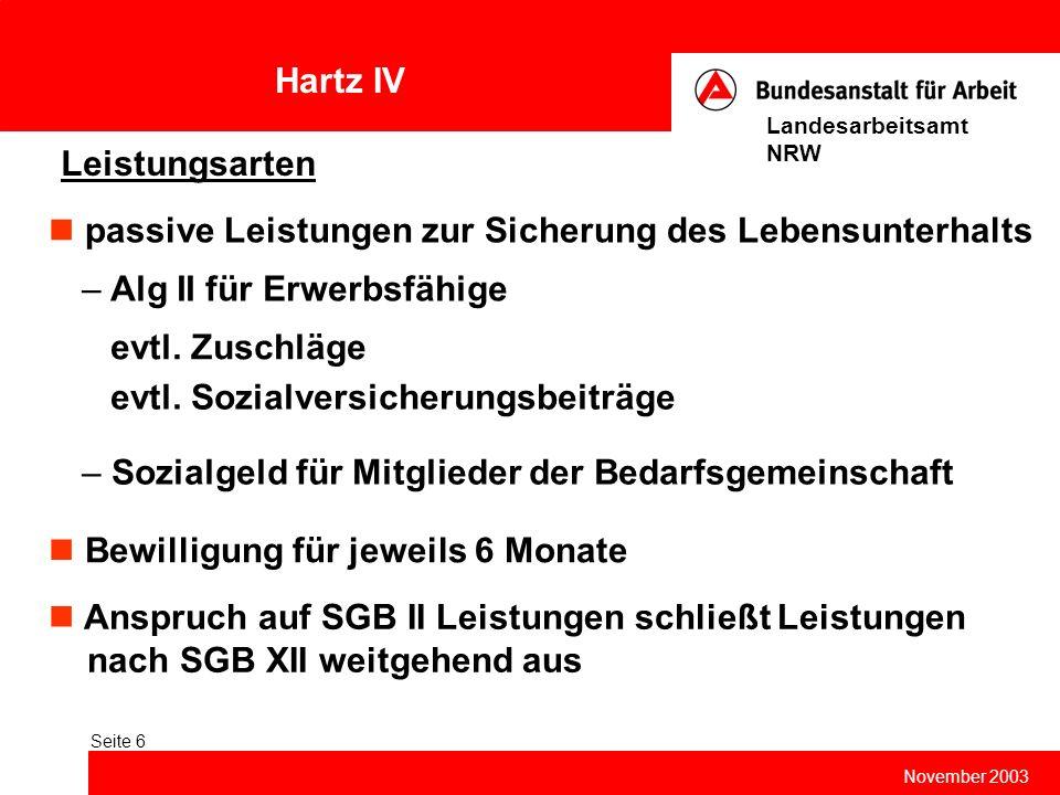 Hartz IV November 2003 Landesarbeitsamt NRW Seite 6 Leistungsarten passive Leistungen zur Sicherung des Lebensunterhalts – Alg II für Erwerbsfähige –