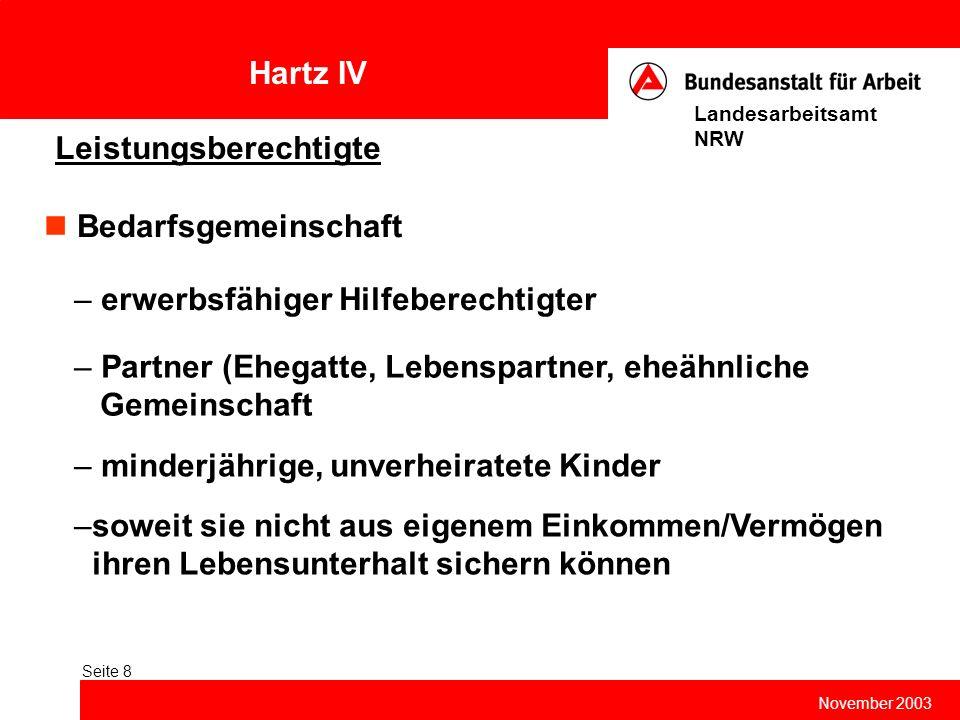 Hartz IV November 2003 Landesarbeitsamt NRW Seite 8 Leistungsberechtigte Bedarfsgemeinschaft – erwerbsfähiger Hilfeberechtigter – Partner (Ehegatte, L