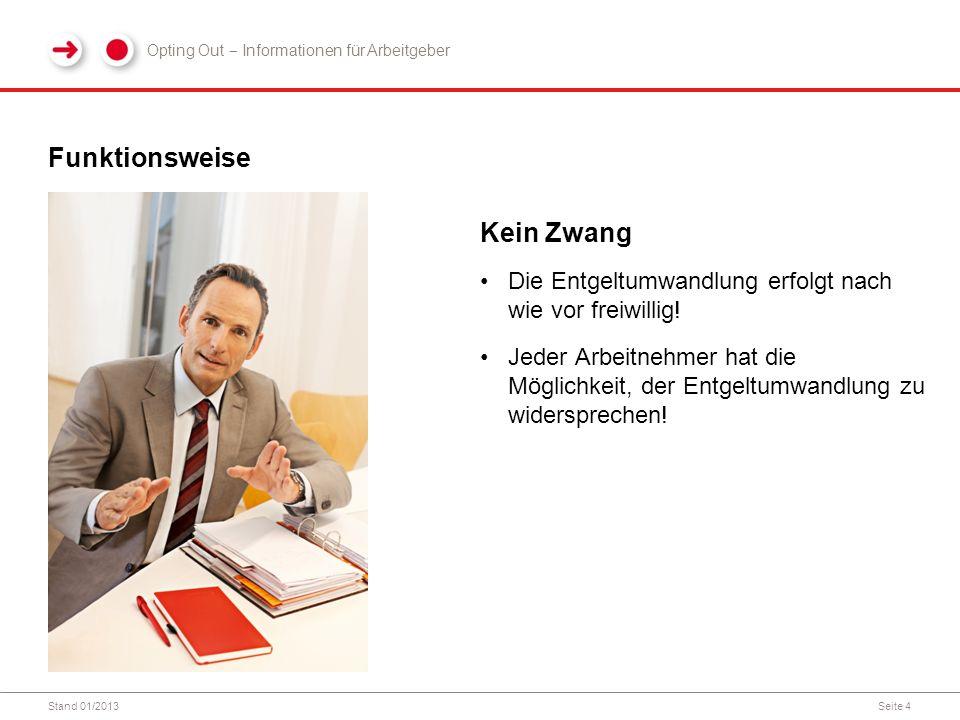 Stand 01/2013Seite 4 Funktionsweise Kein Zwang Die Entgeltumwandlung erfolgt nach wie vor freiwillig.