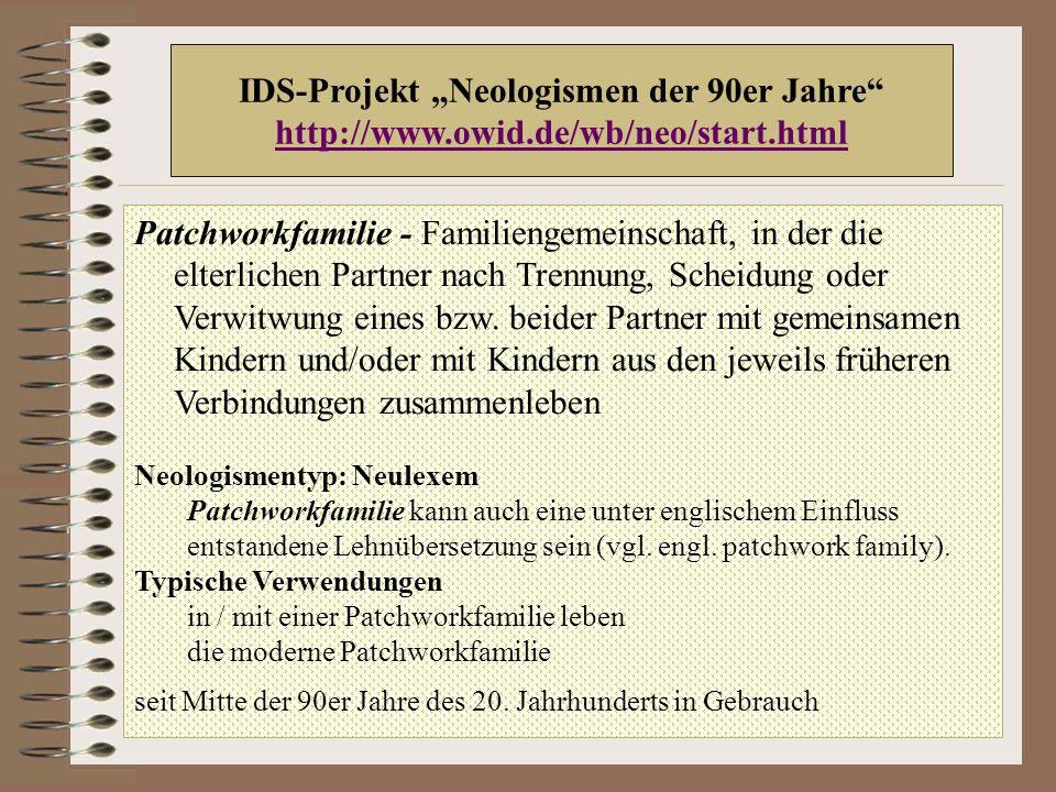 """IDS-Projekt """"Neologismen der 90er Jahre http://www.owid.de/wb/neo/start.html Patchworkfamilie - Familiengemeinschaft, in der die elterlichen Partner nach Trennung, Scheidung oder Verwitwung eines bzw."""