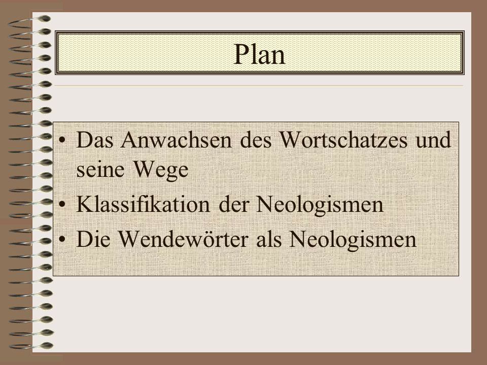 Plan Das Anwachsen des Wortschatzes und seine Wege Klassifikation der Neologismen Die Wendewörter als Neologismen