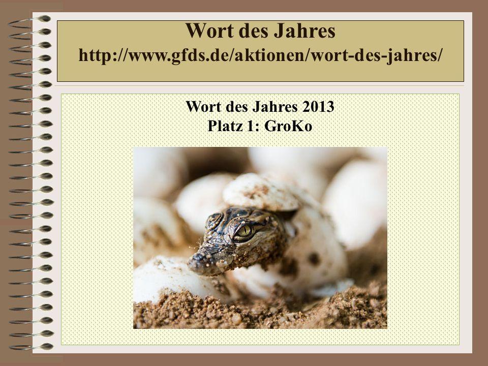 Wort des Jahres 2013 Platz 1: GroKo Wort des Jahres http://www.gfds.de/aktionen/wort-des-jahres/