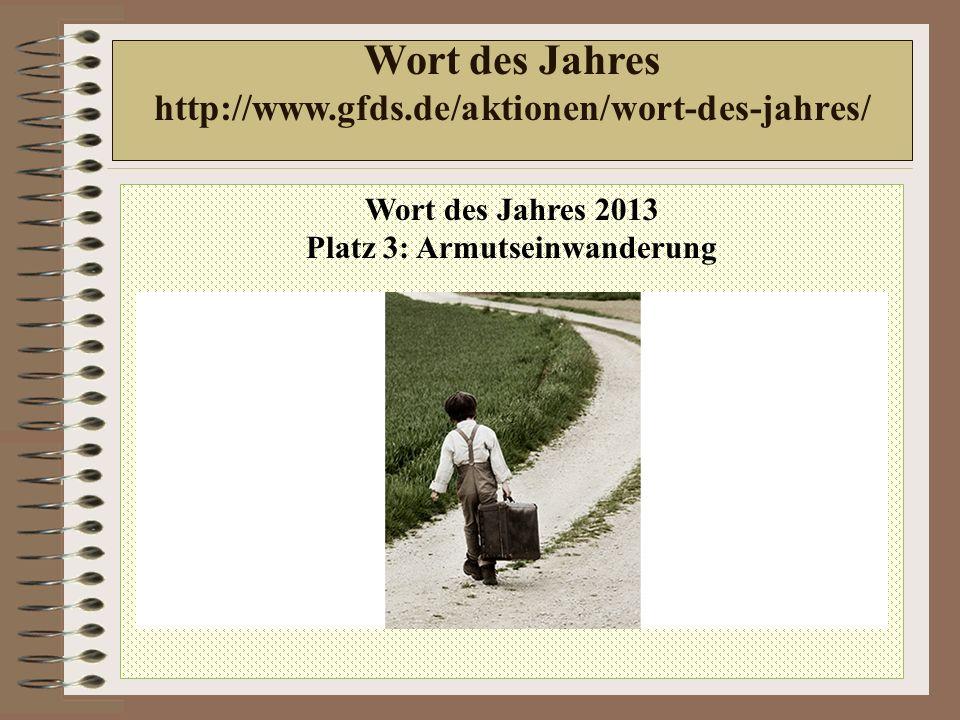 Wort des Jahres 2013 Platz 3: Armutseinwanderung Wort des Jahres http://www.gfds.de/aktionen/wort-des-jahres/