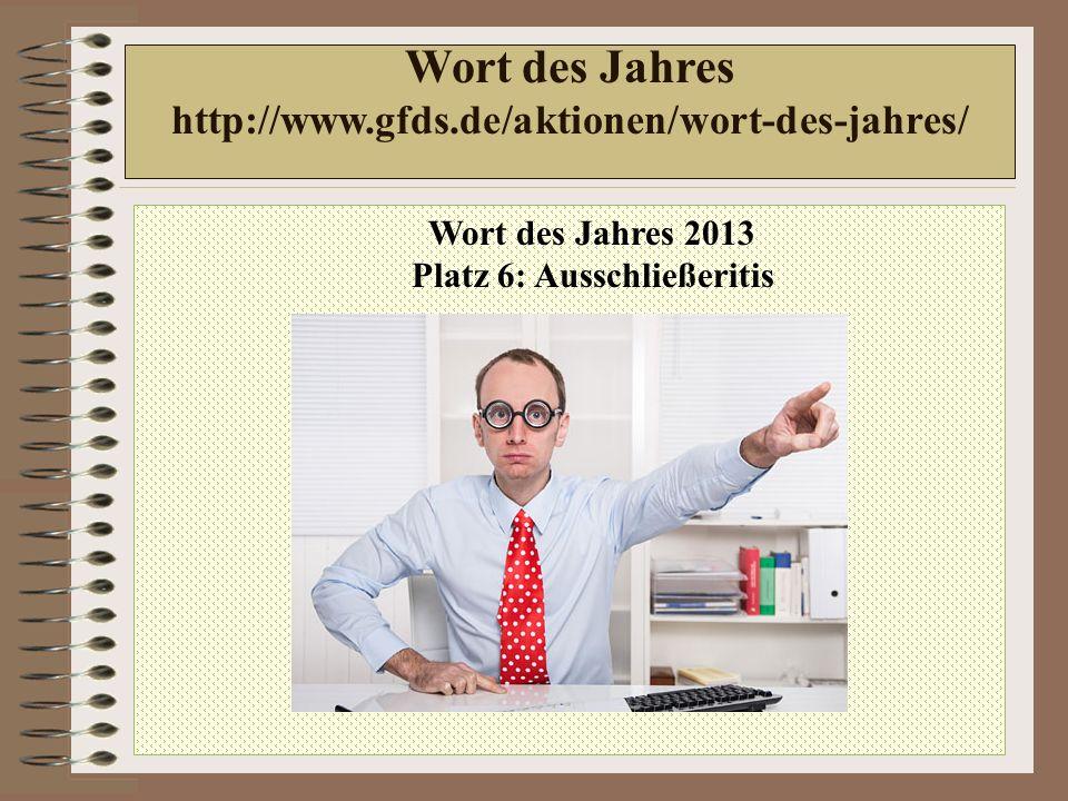Wort des Jahres 2013 Platz 6: Ausschließeritis Wort des Jahres http://www.gfds.de/aktionen/wort-des-jahres/