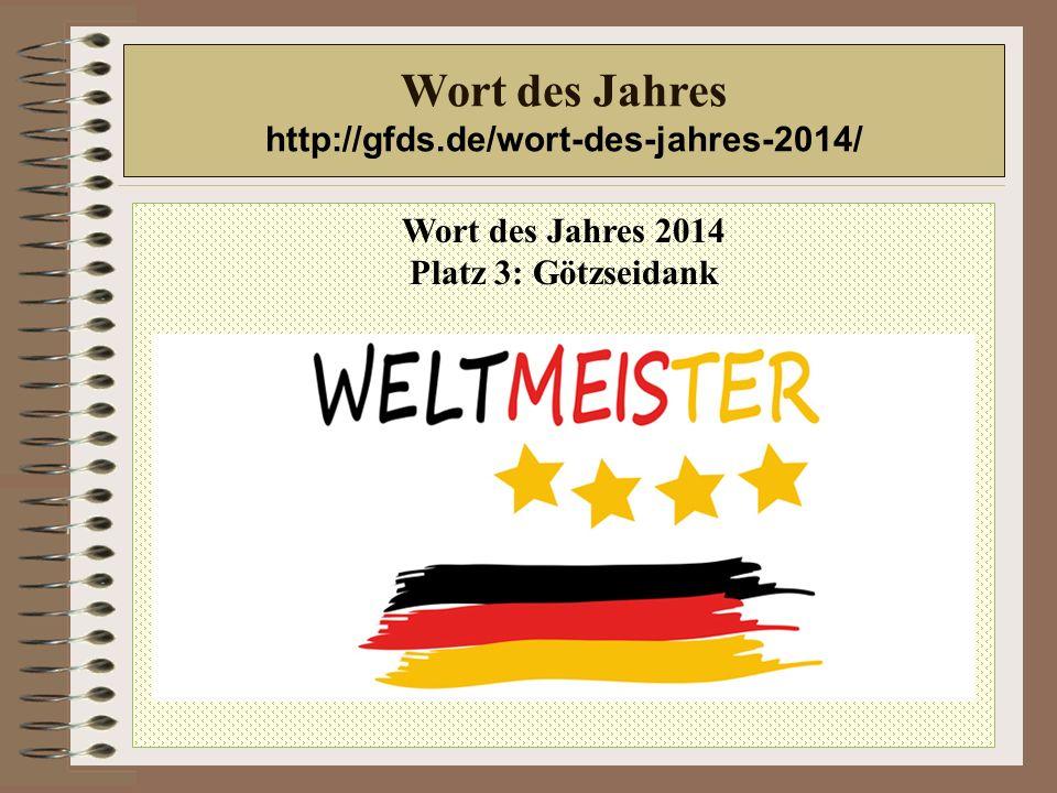 Wort des Jahres 2014 Platz 3: Götzseidank Wort des Jahres http://gfds.de/wort-des-jahres-2014/