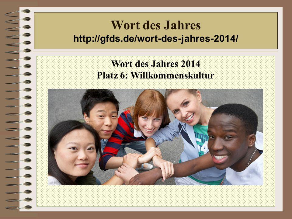 Wort des Jahres 2014 Platz 6: Willkommenskultur Wort des Jahres http://gfds.de/wort-des-jahres-2014/