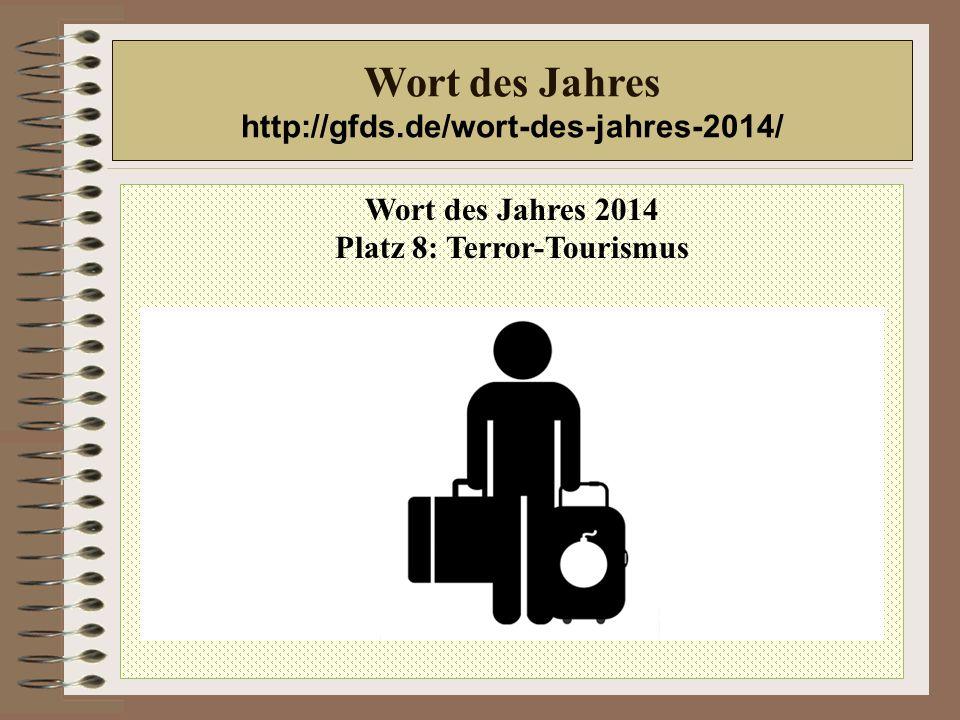 Wort des Jahres 2014 Platz 8: Terror-Tourismus Wort des Jahres http://gfds.de/wort-des-jahres-2014/