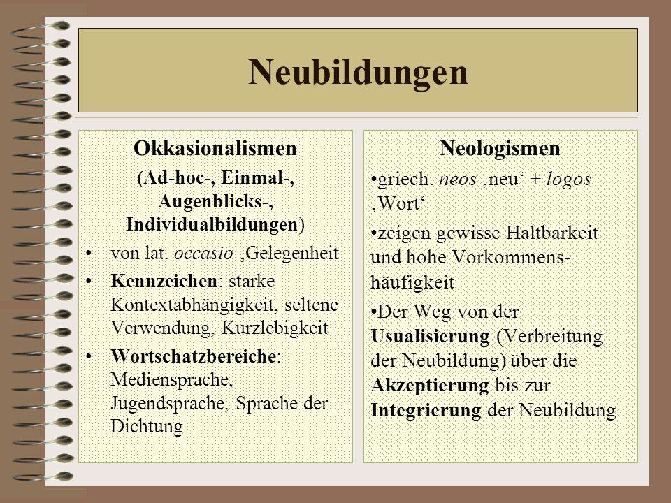 Neubildungen Okkasionalismen (Ad-hoc-, Einmal-, Augenblicks-, Individualbildungen) von lat.