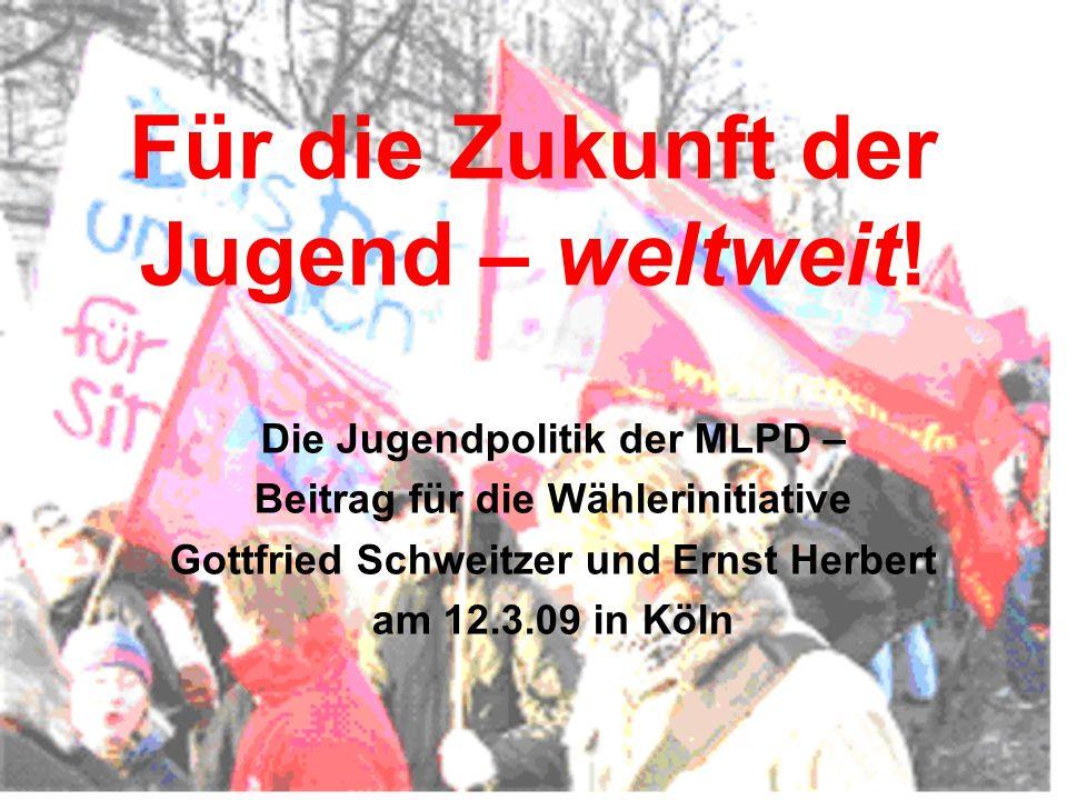 Für die Zukunft der Jugend – weltweit! Die Jugendpolitik der MLPD – Beitrag für die Wählerinitiative Gottfried Schweitzer und Ernst Herbert am 12.3.09