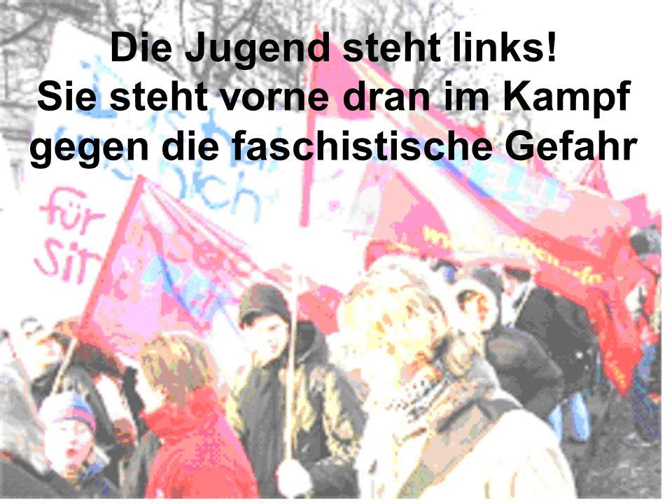 Die Jugend steht links! Sie steht vorne dran im Kampf gegen die faschistische Gefahr