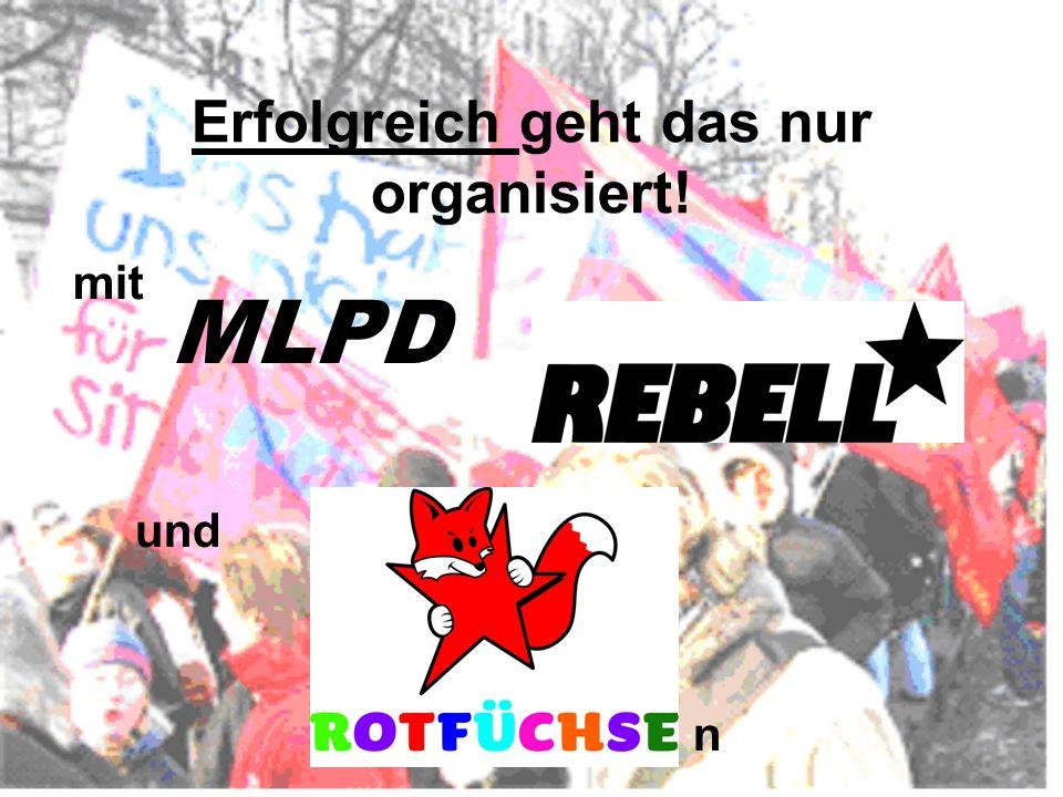 Erfolgreich geht das nur organisiert! und mit MLPD n