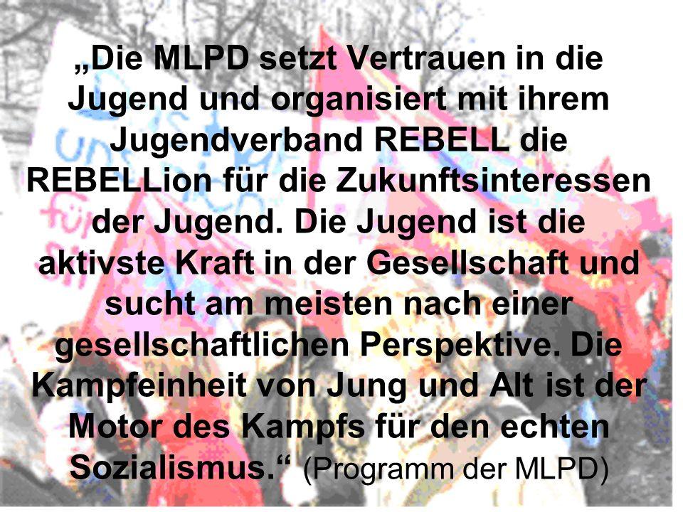"""""""Die MLPD setzt Vertrauen in die Jugend und organisiert mit ihrem Jugendverband REBELL die REBELLion für die Zukunftsinteressen der Jugend. Die Jugend"""