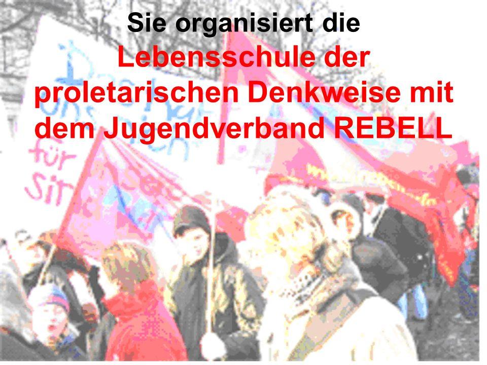 Sie organisiert die Lebensschule der proletarischen Denkweise mit dem Jugendverband REBELL