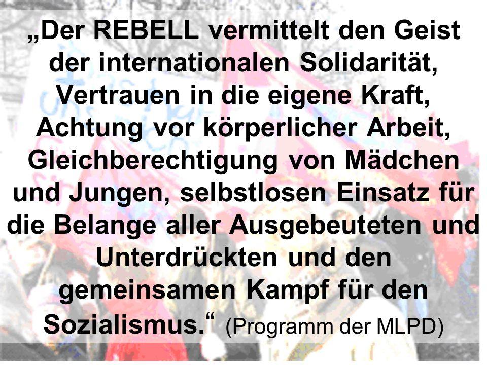 """""""Der REBELL vermittelt den Geist der internationalen Solidarität, Vertrauen in die eigene Kraft, Achtung vor körperlicher Arbeit, Gleichberechtigung von Mädchen und Jungen, selbstlosen Einsatz für die Belange aller Ausgebeuteten und Unterdrückten und den gemeinsamen Kampf für den Sozialismus."""
