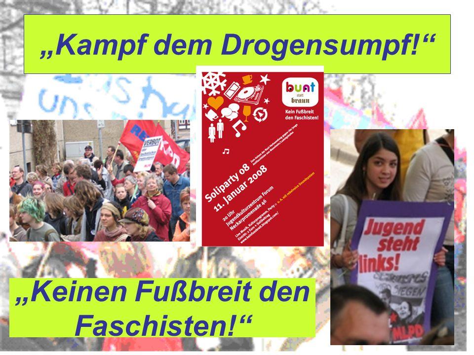 """""""Kampf dem Drogensumpf!"""" """"Keinen Fußbreit den Faschisten!"""""""