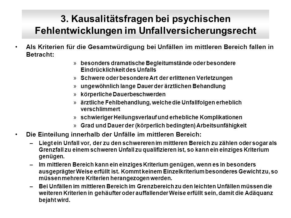3. Kausalitätsfragen bei psychischen Fehlentwicklungen im Unfallversicherungsrecht Als Kriterien für die Gesamtwürdigung bei Unfällen im mittleren Ber