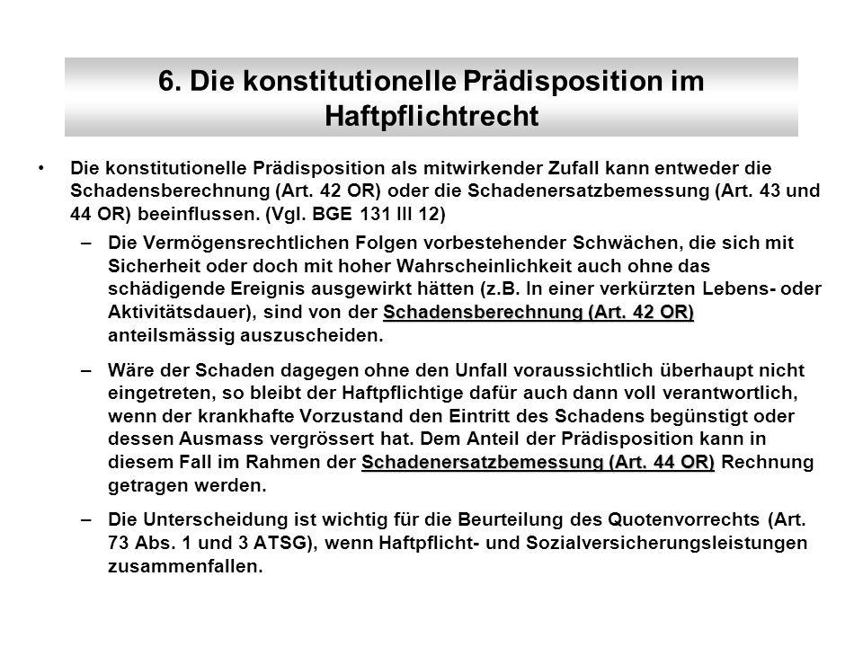 6. Die konstitutionelle Prädisposition im Haftpflichtrecht Die konstitutionelle Prädisposition als mitwirkender Zufall kann entweder die Schadensberec