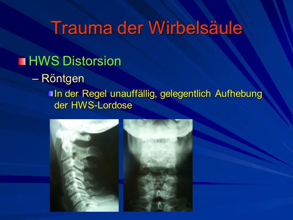 Trauma der Wirbelsäule HWS Distorsion –Röntgen In der Regel unauffällig, gelegentlich Aufhebung der HWS-Lordose