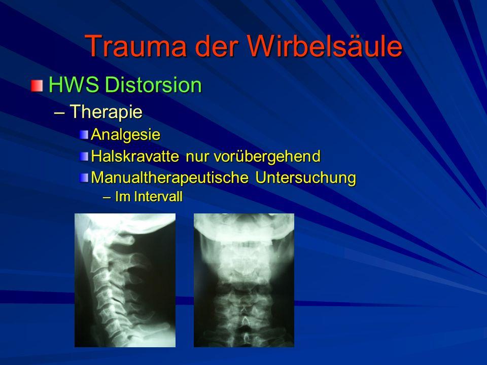 Trauma der Wirbelsäule HWS Distorsion –Therapie Analgesie Halskravatte nur vorübergehend Manualtherapeutische Untersuchung –Im Intervall