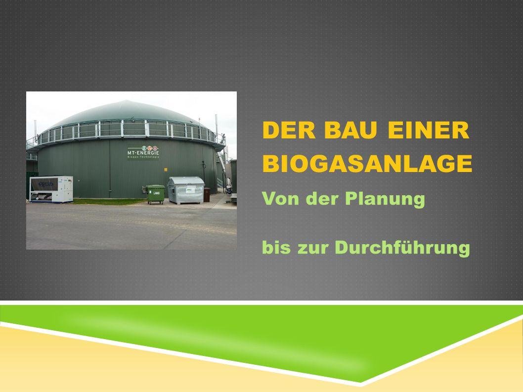 DER BAU EINER BIOGASANLAGE Von der Planung b bis zur Durchführung