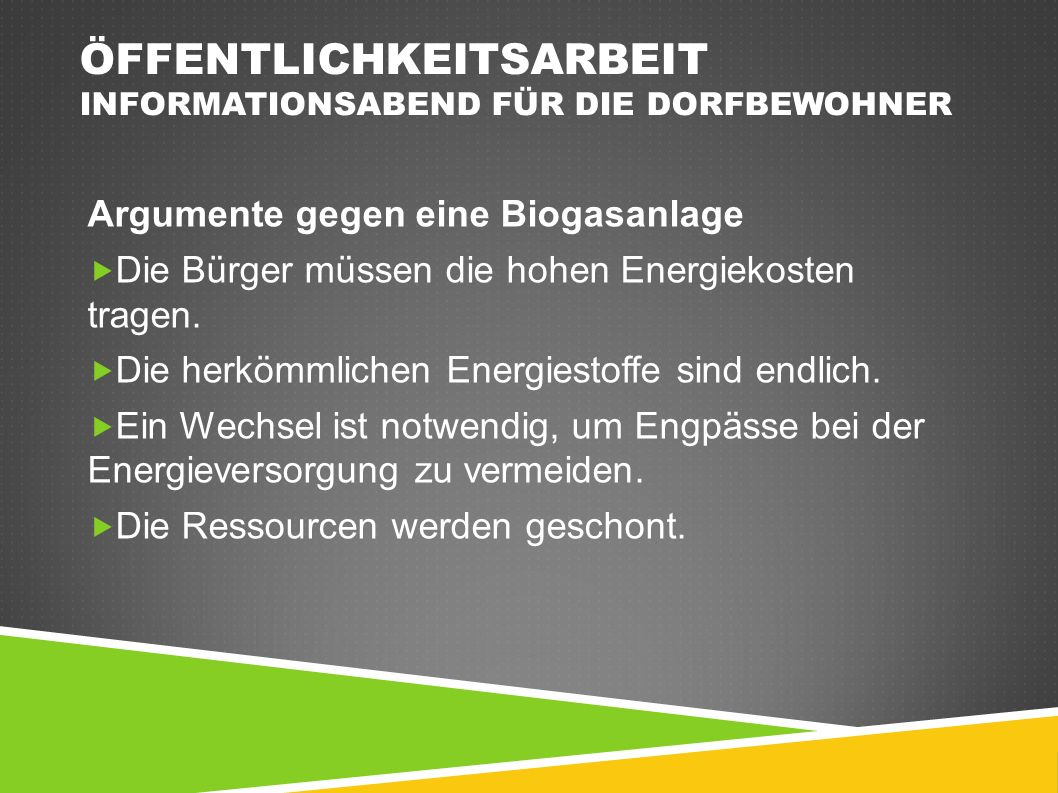 ÖFFENTLICHKEITSARBEIT INFORMATIONSABEND FÜR DIE DORFBEWOHNER Argumente gegen eine Biogasanlage  Die Bürger müssen die hohen Energiekosten tragen.  D