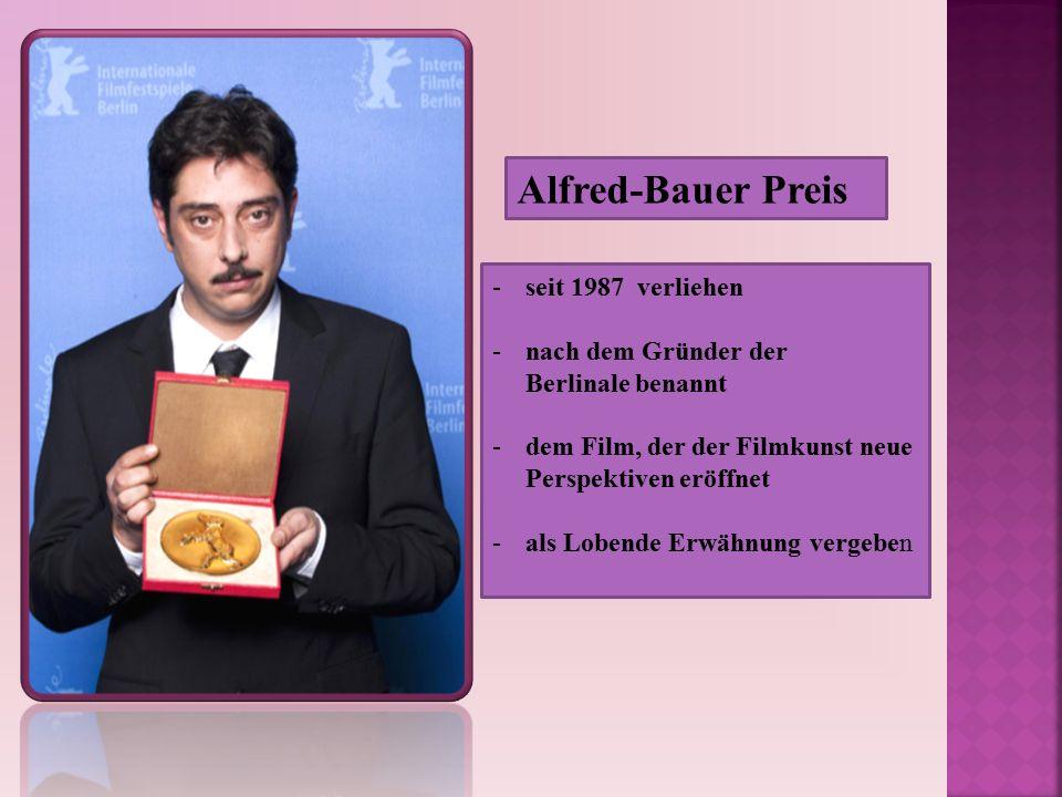 -seit 1987 verliehen -nach dem Gründer der Berlinale benannt -dem Film, der der Filmkunst neue Perspektiven eröffnet -als Lobende Erwähnung vergeben Alfred-Bauer Preis