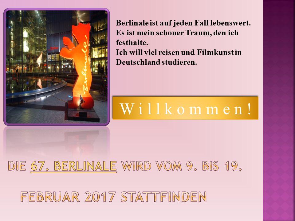 Berlinale ist auf jeden Fall lebenswert. Es ist mein schoner Traum, den ich festhalte.