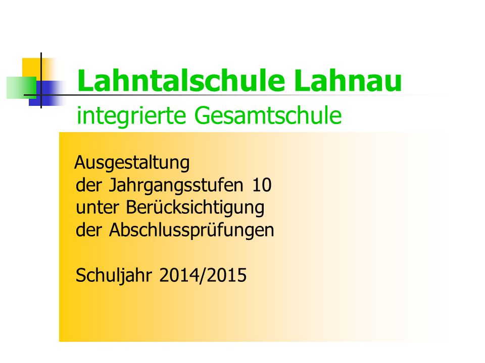 Lahntalschule Lahnau integrierte Gesamtschule Ausgestaltung der Jahrgangsstufen 10 unter Berücksichtigung der Abschlussprüfungen Schuljahr 2014/2015