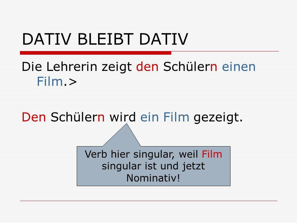 DATIV BLEIBT DATIV Die Lehrerin zeigt den Schülern einen Film.> Den Schülern wird ein Film gezeigt. Verb hier singular, weil Film singular ist und jet