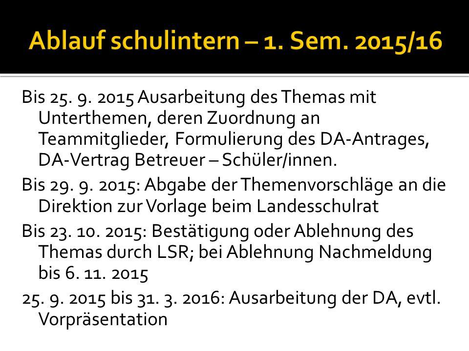 Bis 25. 9. 2015 Ausarbeitung des Themas mit Unterthemen, deren Zuordnung an Teammitglieder, Formulierung des DA-Antrages, DA-Vertrag Betreuer – Schüle