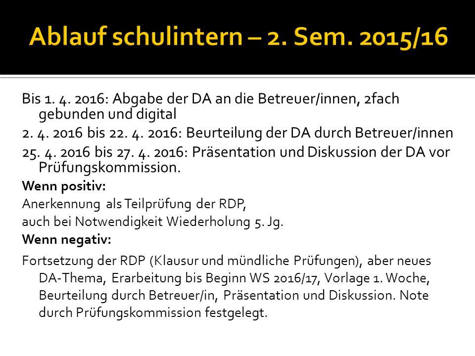 Bis 1. 4. 2016: Abgabe der DA an die Betreuer/innen, 2fach gebunden und digital 2. 4. 2016 bis 22. 4. 2016: Beurteilung der DA durch Betreuer/innen 25