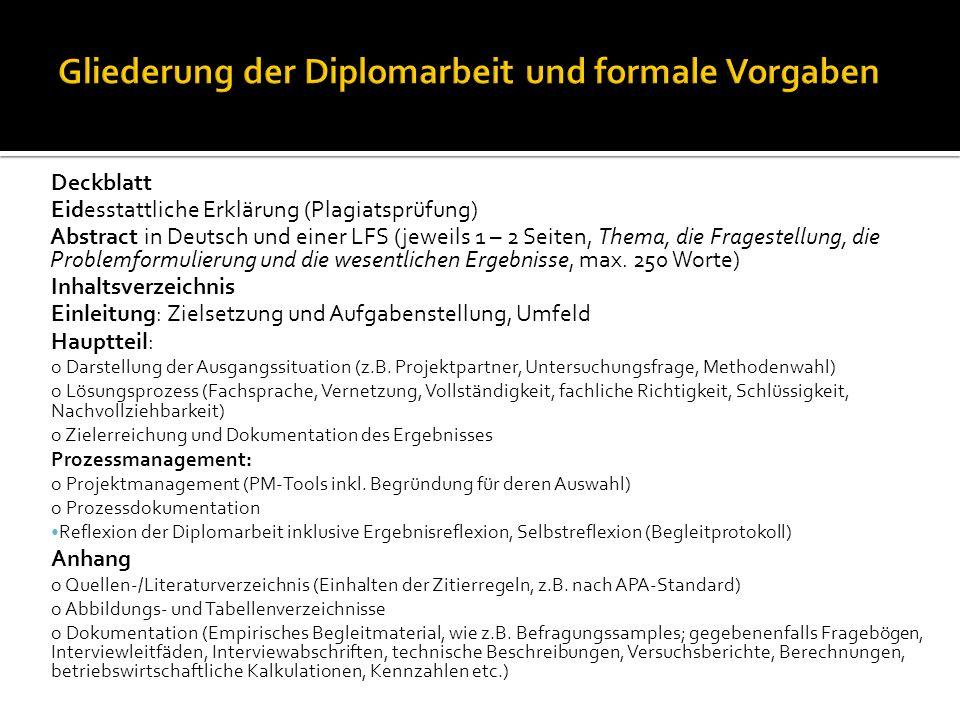 Deckblatt Eidesstattliche Erklärung (Plagiatsprüfung) Abstract in Deutsch und einer LFS (jeweils 1 – 2 Seiten, Thema, die Fragestellung, die Problemformulierung und die wesentlichen Ergebnisse, max.