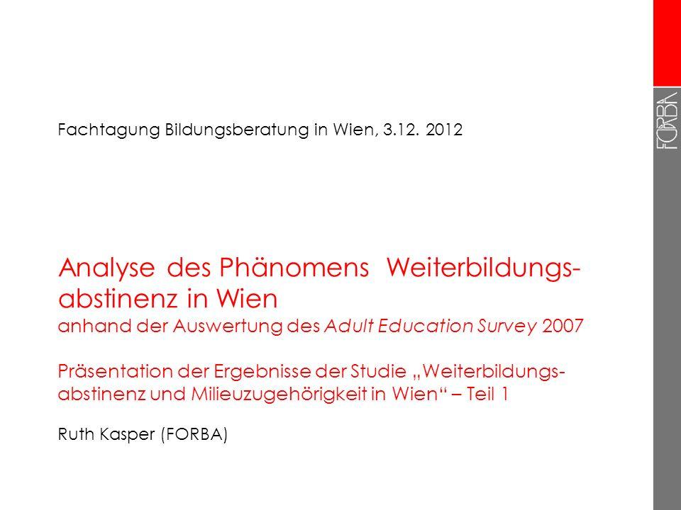 """Analyse des Phänomens Weiterbildungs- abstinenz in Wien anhand der Auswertung des Adult Education Survey 2007 Präsentation der Ergebnisse der Studie """""""