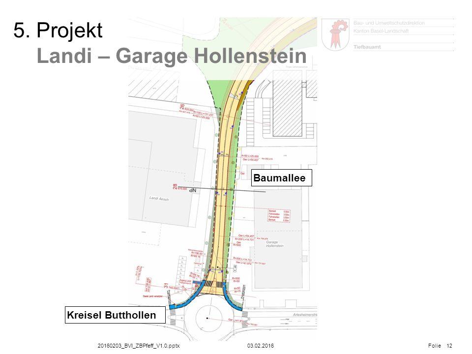 20160203_BVI_ZBPfeff_V1.0.pptx Folie 03.02.2016 12 Kreisel Butthollen 5. Projekt Landi – Garage Hollenstein Baumallee