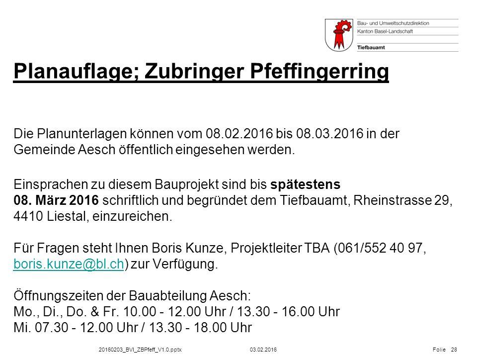 20160203_BVI_ZBPfeff_V1.0.pptx Folie Planauflage; Zubringer Pfeffingerring Die Planunterlagen können vom 08.02.2016 bis 08.03.2016 in der Gemeinde Aes