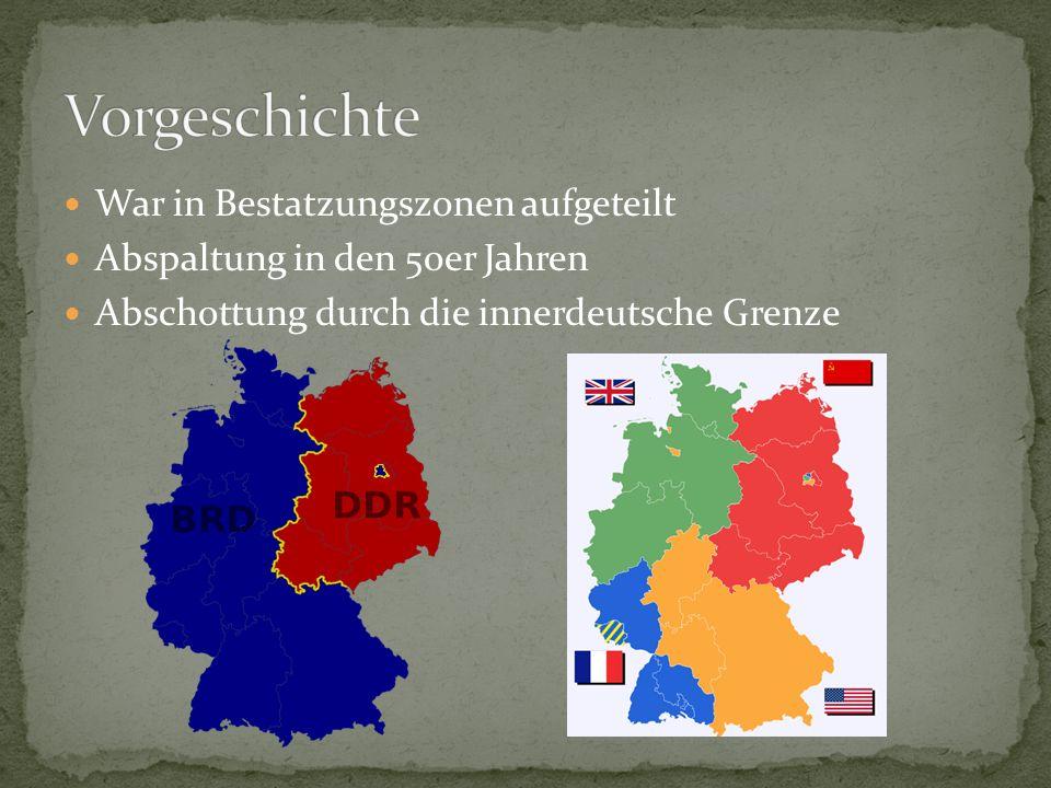 War in Bestatzungszonen aufgeteilt Abspaltung in den 50er Jahren Abschottung durch die innerdeutsche Grenze