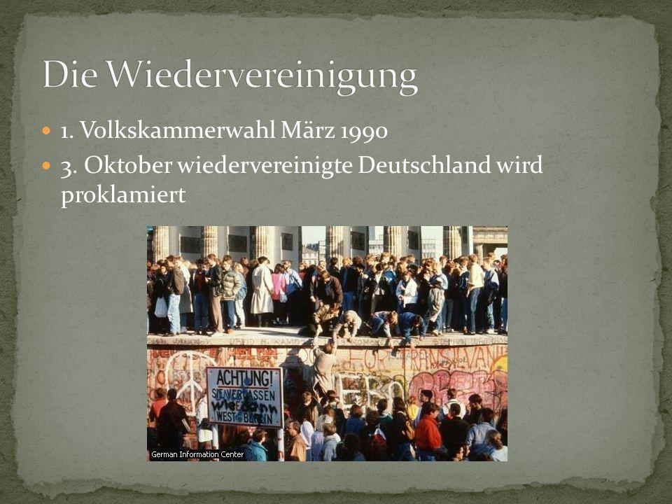 1. Volkskammerwahl März 1990 3. Oktober wiedervereinigte Deutschland wird proklamiert