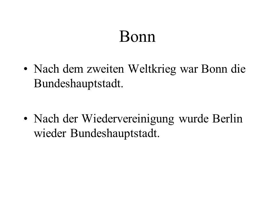 Bonn Nach dem zweiten Weltkrieg war Bonn die Bundeshauptstadt. Nach der Wiedervereinigung wurde Berlin wieder Bundeshauptstadt.