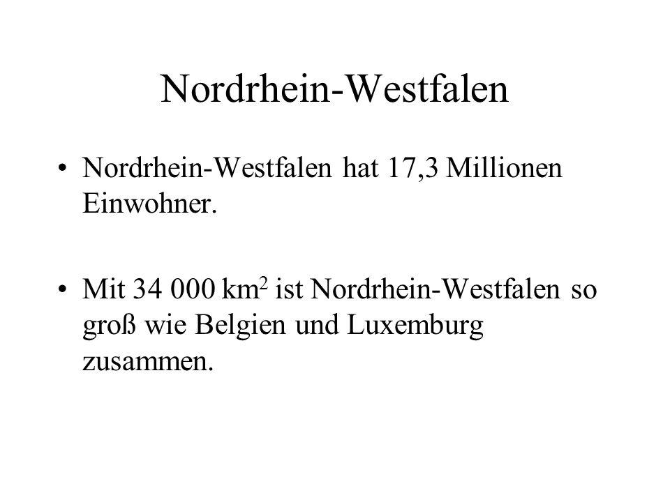 Nordrhein-Westfalen Nordrhein-Westfalen hat 17,3 Millionen Einwohner. Mit 34 000 km 2 ist Nordrhein-Westfalen so groß wie Belgien und Luxemburg zusamm