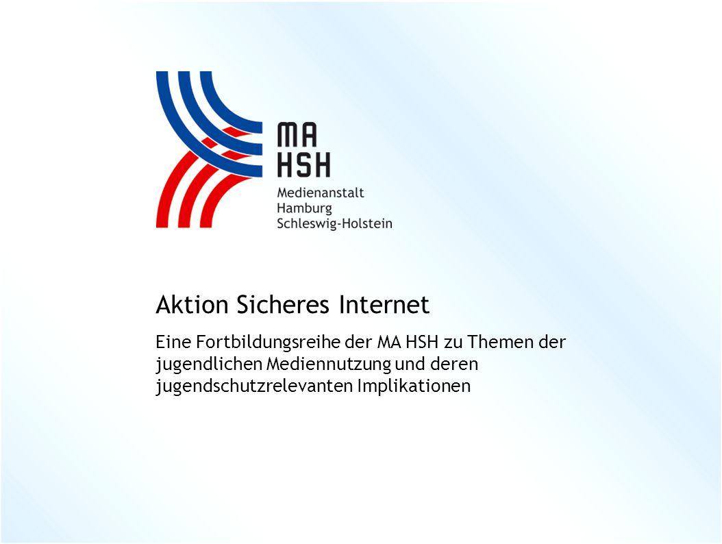 Aktion Sicheres Internet Eine Fortbildungsreihe der MA HSH zu Themen der jugendlichen Mediennutzung und deren jugendschutzrelevanten Implikationen