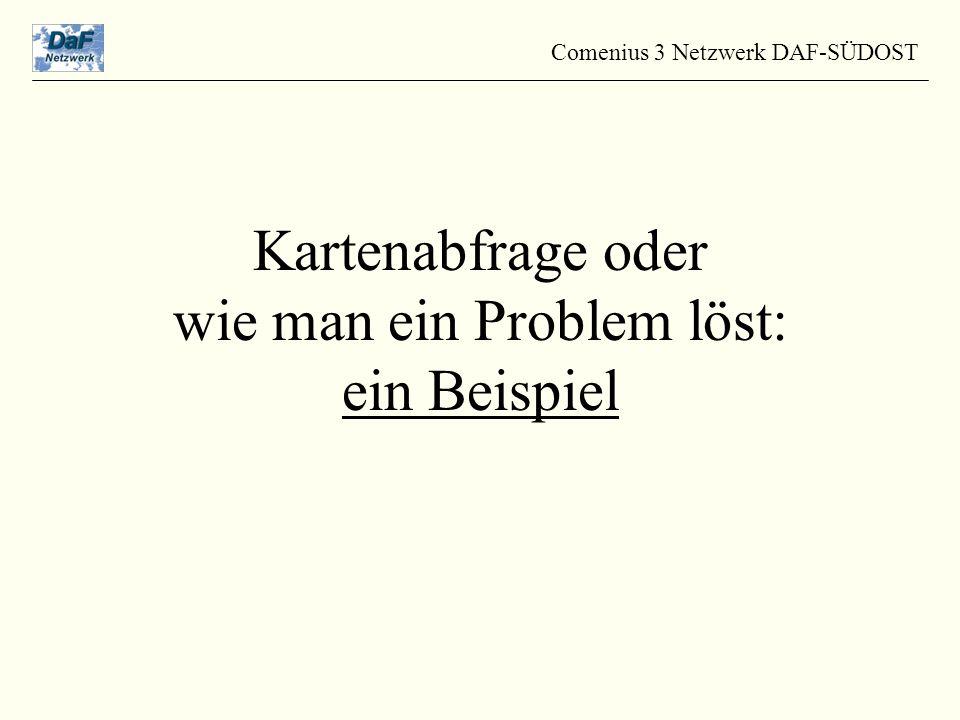 Kartenabfrage oder wie man ein Problem löst: ein Beispiel Comenius 3 Netzwerk DAF-SÜDOST