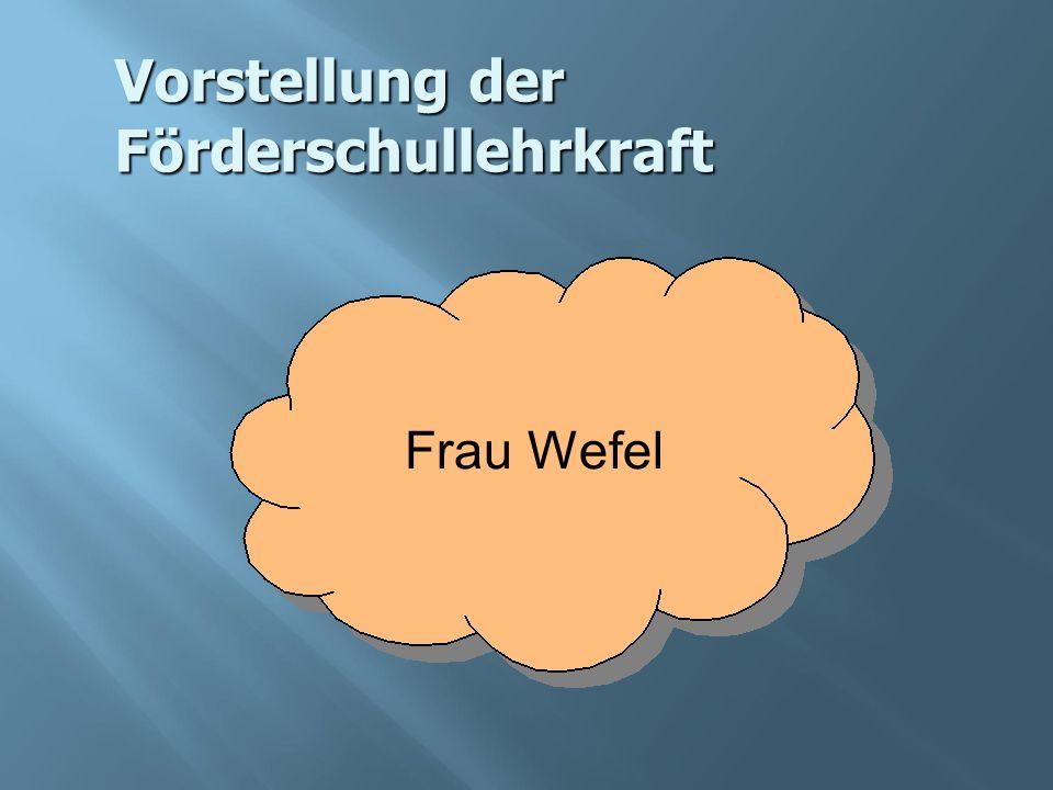 Vorstellung der Förderschullehrkraft Frau Wefel