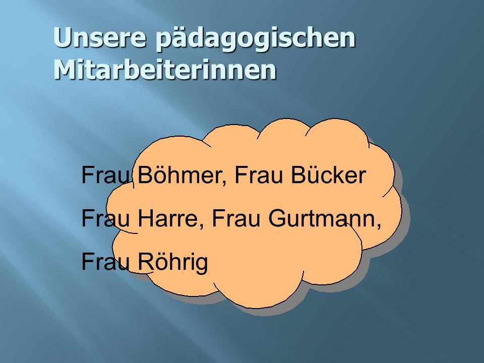 Unsere pädagogischen Mitarbeiterinnen Frau Böhmer, Frau Bücker Frau Harre, Frau Gurtmann, Frau Röhrig