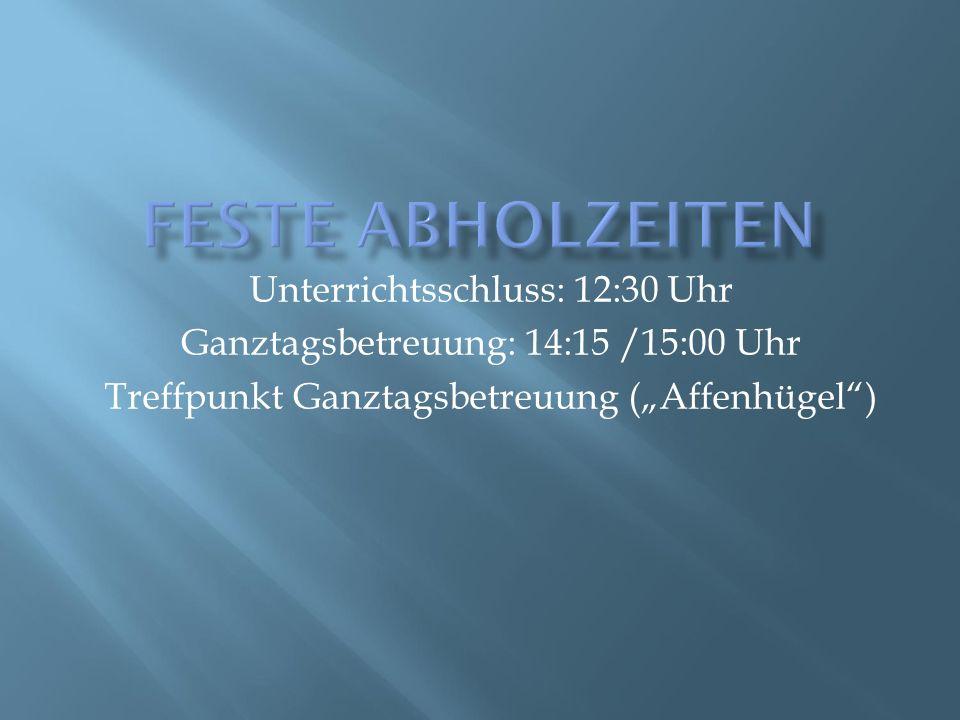 """Unterrichtsschluss: 12:30 Uhr Ganztagsbetreuung: 14:15 /15:00 Uhr Treffpunkt Ganztagsbetreuung (""""Affenhügel"""")"""