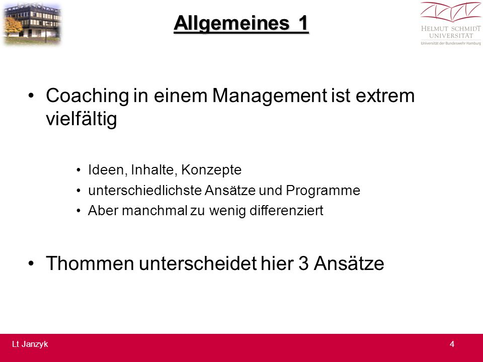 Allgemeines 1 Coaching in einem Management ist extrem vielfältig Ideen, Inhalte, Konzepte unterschiedlichste Ansätze und Programme Aber manchmal zu wenig differenziert Thommen unterscheidet hier 3 Ansätze 4Lt Janzyk