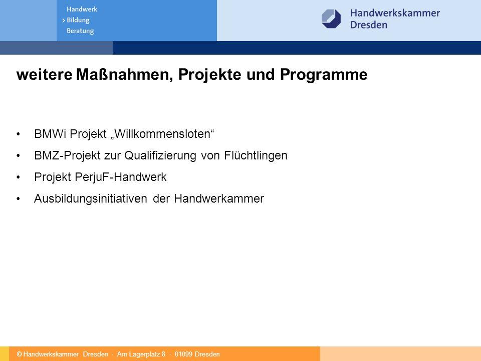 """© Handwerkskammer Dresden · Am Lagerplatz 8 · 01099 Dresden weitere Maßnahmen, Projekte und Programme BMWi Projekt """"Willkommensloten BMZ-Projekt zur Qualifizierung von Flüchtlingen Projekt PerjuF-Handwerk Ausbildungsinitiativen der Handwerkammer"""