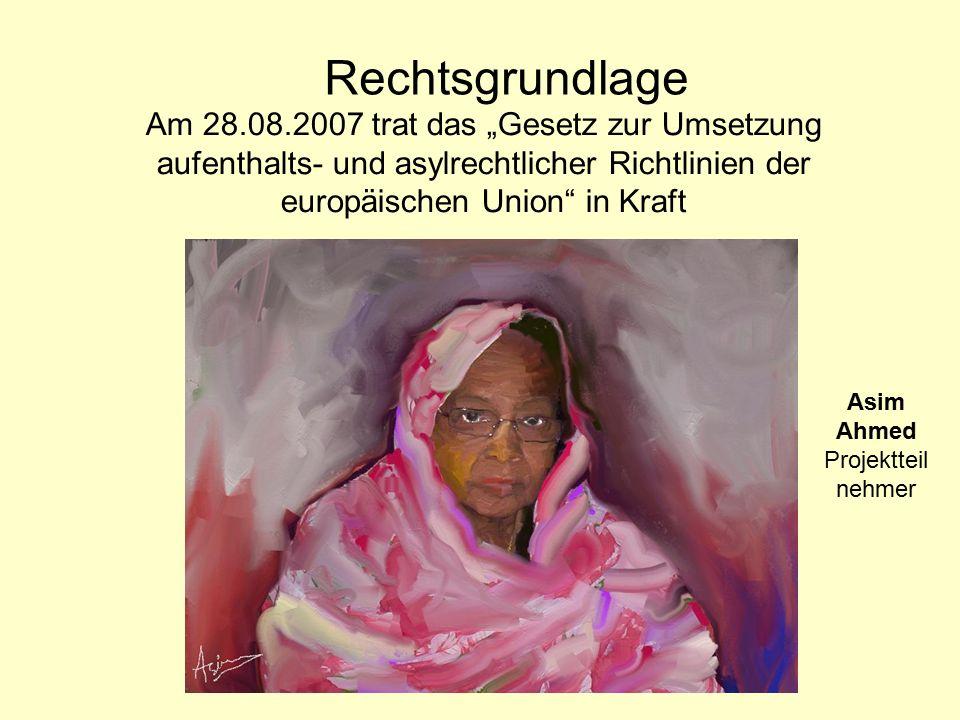 """Am 28.08.2007 trat das """"Gesetz zur Umsetzung aufenthalts- und asylrechtlicher Richtlinien der europäischen Union in Kraft Rechtsgrundlage Asim Ahmed Projektteil nehmer"""