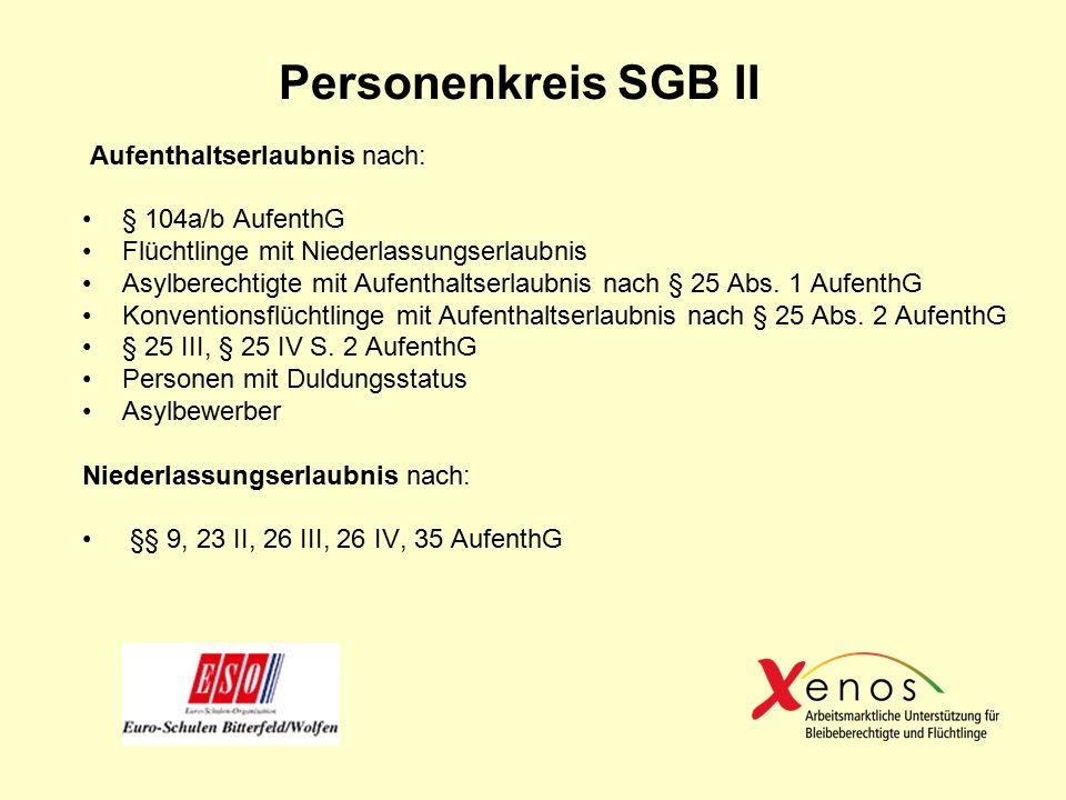 Personenkreis SGB II Aufenthaltserlaubnis nach: § 104a/b AufenthG Flüchtlinge mit Niederlassungserlaubnis Asylberechtigte mit Aufenthaltserlaubnis nach § 25 Abs.
