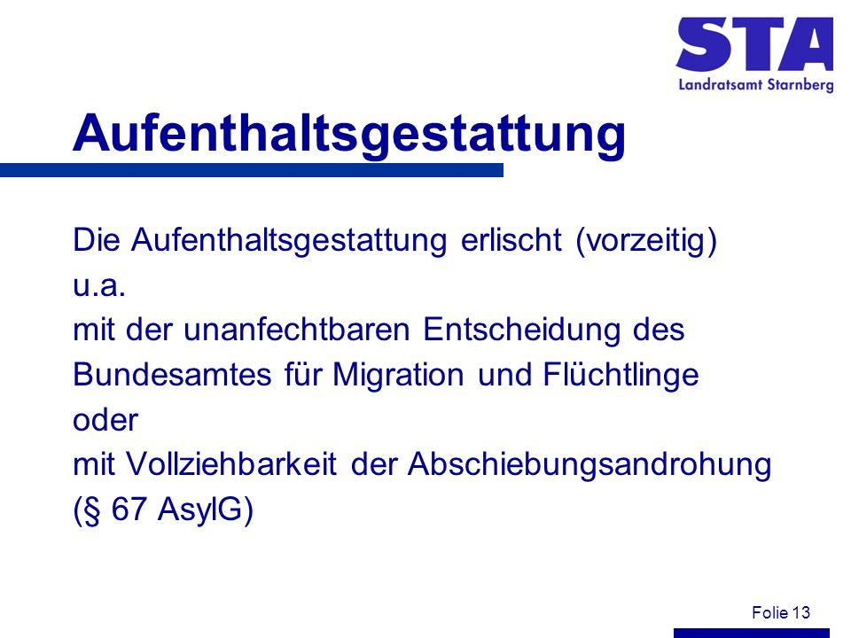 Folie 13 Aufenthaltsgestattung Die Aufenthaltsgestattung erlischt (vorzeitig) u.a. mit der unanfechtbaren Entscheidung des Bundesamtes für Migration u