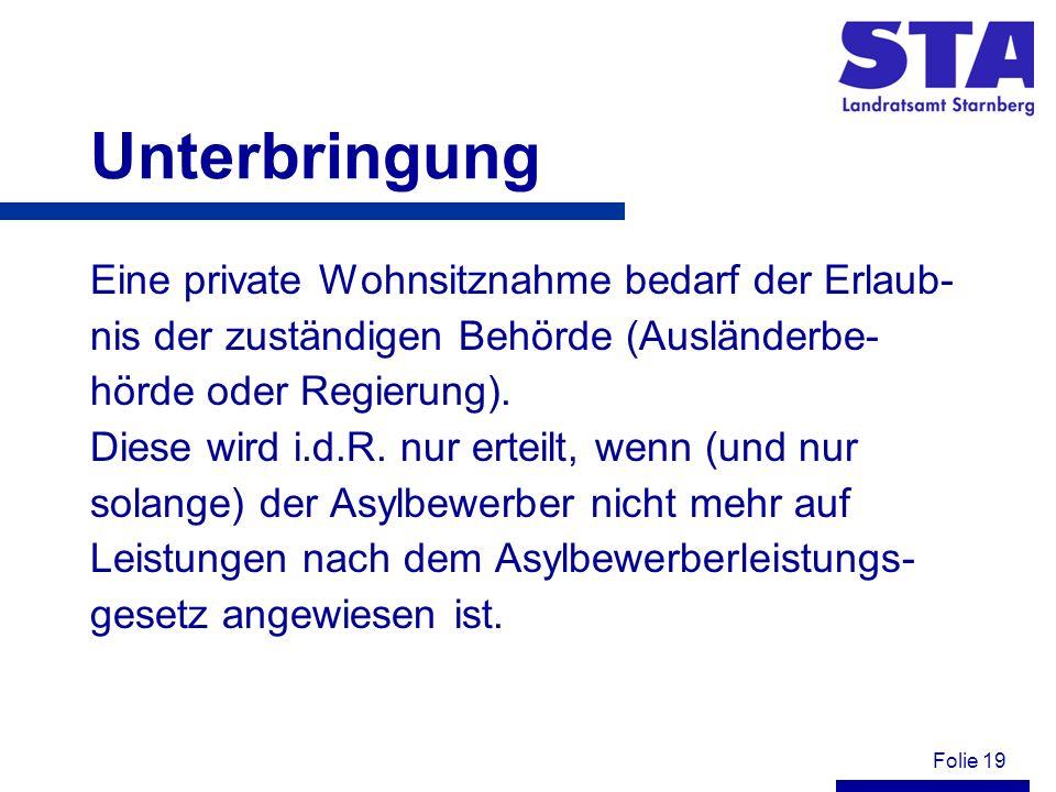 Folie 19 Unterbringung Eine private Wohnsitznahme bedarf der Erlaub- nis der zuständigen Behörde (Ausländerbe- hörde oder Regierung).